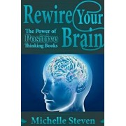 Rewire Your Brain: The Power of Positive Thinking Books, Paperback/Michelle Steven