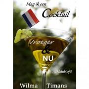 Mag ik een cocktail vroeger & nu, alstublieft! - Wilma Timans-van Viegen