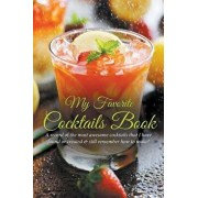 My Favorite Cocktails Book: A Record of the Most Awesome Cocktails That I Have Found or Created & Still Remember How to Make!, Paperback/Journal Easy