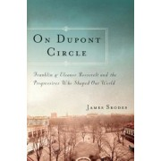On DuPont Circle: Franklin and Eleanor Roosevelt and the Progressives Who Shaped Our World, Paperback