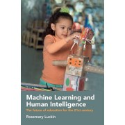 Machine Learning and Human Intelligence: The Future of Education for the 21st Century, Paperback/Rosemary Luckin