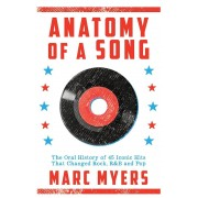 Anatomy of a Song: The Oral History of 45 Iconic Hits That Changed Rock, R&B and Pop, Paperback