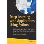 Deep Learning with Applications Using Python: Chatbots and Face, Object, and Speech Recognition with Tensorflow and Keras, Paperback/Navin Kumar Manaswi