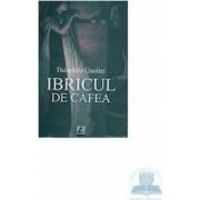 Ibricul de Cafea - Theophile Gautier