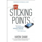 Sticking Points: How to Get 4 Generations Working Together in the 12 Places They Come Apart, Hardcover