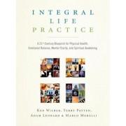 Integral Life Practice: A 21st-Century Blueprint for Physical Health, Emotional Balance, Mental Clarity, and Spiritual Awakening, Paperback/Ken Wilber