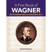A First Book of Wagner: For the Beginning Pianist with Downloadable Mp3s, Paperback/David Dutkanicz