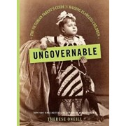 Ungovernable: The Victorian Parent's Guide to Raising Flawless Children, Hardcover/Therese Oneill