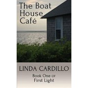 The Boat House Cafe: Book One of First Light, Paperback/Linda Cardillo