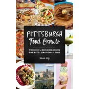 Pittsburgh Food Crawls: Touring the Neighborhoods One Bite and Libation at a Time, Paperback/Shannon Daly
