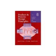 Product And Process Design Principles: Synthesis, Analysis, And Evaluation, 2nd Edition