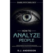 How to Analyze People: Dark Psychology - Secret Techniques to Analyze and Influence Anyone Using Body Language, Human Psychology and Personal, Paperback/R. J. Anderson