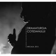 Dramaturgia cotidianului. Piese de teatru scenarii de film reportaje interviuri ARCALIA 2012