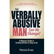 The Verbally Abusive Man: Can He Change': A Woman's Guide to Deciding Whether to Stay or Go, Paperback/Patricia Evans