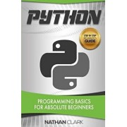 Python: Programming Basics for Absolute Beginners, Paperback/Nathan Clark