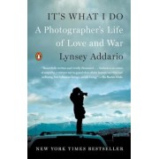 It's What I Do: A Photographer's Life of Love and War, Paperback