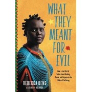 What They Meant for Evil: How a Lost Girl of Sudan Found Healing, Peace, and Purpose in the Midst of Suffering, Hardcover/Rebecca Deng