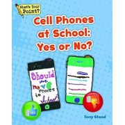 Cell Phones at School: Yes or No?, Paperback/Tony Stead