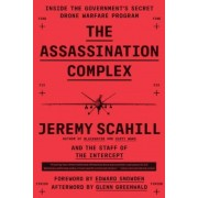 The Assassination Complex: Inside the Government's Secret Drone Warfare Program, Paperback