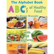 The Alphabet Book Abc's of Healthy Food: Colorful and Educational Alphabet Book with 60 Pictures for 2-6 Year Old Kids, Hardcover/Steven Brusvale