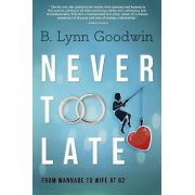 Never Too Late: From Wannabe to Wife at 62, Paperback