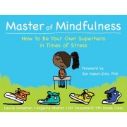 Master of Mindfulness: How to Be Your Own Superhero in Times of Stress, Paperback