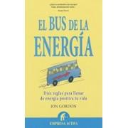 El Bus de la Energia: Diez Reglas Para Llenar de Energia Positiva Tu Vida = The Energy Bus, Paperback/Jon Gordon