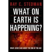 What on Earth Is Happening?: What Jesus Said about the End of the Age, Paperback