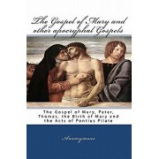 The Gospel of Mary and Other Apocryphal Gospels: The Gospel of Mary, Peter, Thomas, the Birth of Mary and the Acts of Pontius Pilate, Paperback/Anomymous