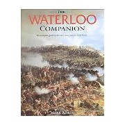 The Waterloo Companion The Complete Guide to History's Most Famous Land Battle Adkin Mark