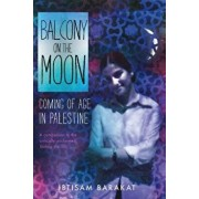 Balcony on the Moon: Coming of Age in Palestine, Paperback/Ibtisam Barakat
