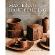 Mastering Hand Building by Sunshine Cobb
