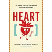 Heart: The Inside Story of Our Body's Most Heroic Organ, Paperback/Johannes Hinrich Von Borstel