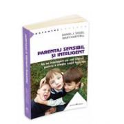 Parentaj sensibil si inteligent - Sa ne intelegem mai profund pe noi insine ca sa putem creste copii fericiti.
