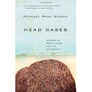 Head Cases: Stories of Brain Injury and Its Aftermath, Paperback/Michael Paul Mason
