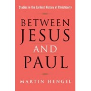 Between Jesus and Paul: Studies in the Earliest History of Christianity, Paperback/Martin Hengel