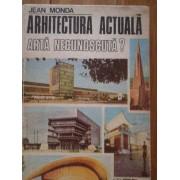 Arhitectura Actuala Arta Necunoscuta? - Jean Monda