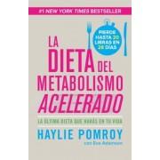 La Dieta del Metabolismo Acelerado: La Ultima Dieta Que Haras en Tu Vida = The Fast Metabolism Diet, Paperback