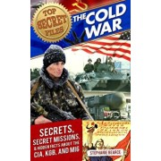 Top Secret Files: The Cold War: Secrets, Special Missions, and Hidden Facts about the CIA, KGB, and MI6, Paperback/Stephanie Bearce