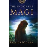 End of the Magi, Hardcover/Patrick W. Carr