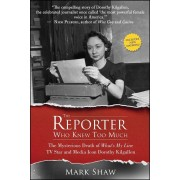 The Reporter Who Knew Too Much: The Mysterious Death of What's My Line TV Star and Media Icon Dorothy Kilgallen, Paperback
