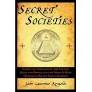 Secret Societies: Inside the Freemasons, the Yakuza, Skull and Bones, and the World's Most Notorious Secret Organizations, Paperback/John Lawrence Reynolds