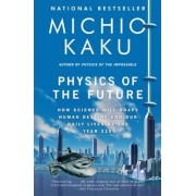 Physics of the Future: How Science Will Shape Human Destiny and Our Daily Lives by the Year 2100, Paperback