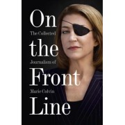 On the Front Line: The Collected Journalism of Marie Colvin, Paperback