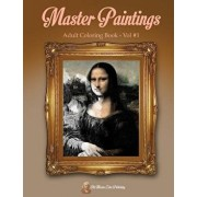 Master Paintings Adult Coloring Book Vol #1: Adult Coloring Book of Painting Masterpieces from Old Masters., Paperback/Old Master Color Publishing
