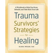 Trauma Survivors' Strategies for Healing: A Workbook to Help You Grow, Rebuild, and Take Back Your Life, Paperback/Elena, PhD Welsh