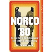 Norco '80: The True Story of the Most Spectacular Bank Robbery in American History, Paperback/Peter Houlahan