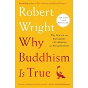 Why Buddhism Is True: The Science and Philosophy of Meditation and Enlightenment, Paperback/Robert Wright