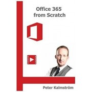 Office 365 from Scratch: Apps and Services on the Microsoft Cloud Platform, Paperback/Peter Kalmstrom