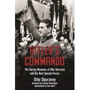 Hitler's Commando: The Daring Missions of Otto Skorzeny and the Nazi Special Forces, Hardcover